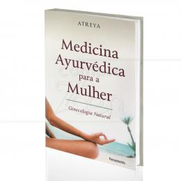 MEDICINA AYURVÉDICA PARA A MULHER - GINECOLOGIA NATURAL|ATREYA  -  PENSAMENTO