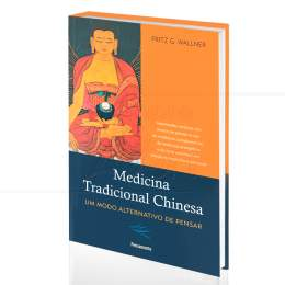 MEDICINA TRADICIONAL CHINESA - UM MODO ALTERNATIVO DE PENSAR|FRITZ G. WALLNER  -  PENSAMENTO