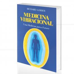 MEDICINA VIBRACIONAL - UMA MEDICINA PARA O FUTURO|RICHARD GERBER  -  CULTRIX
