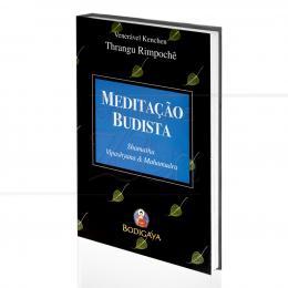 MEDITAÇÃO BUDISTA - SHAMATHA, VIPASHYANA & MAHAMUDRA|VENERÁVEL KHENCHEN THRANGU RIMPOCHÊ   -  BODIGAYA