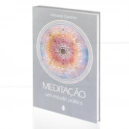 MEDITAÇÃO, UM ESTUDO PRÁTICO ADELAIDE GARDNER  -  TEOSÓFICA