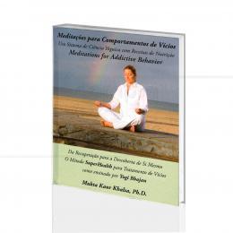 MEDITAÇÕES PARA COMPORTAMENTOS DE VÍCIOS - CIÊNCIA YÓGUICA C/ RECEITAS DE NUTRIÇÃO|MUKTA KAUR KHALSA  -  GOBINDE