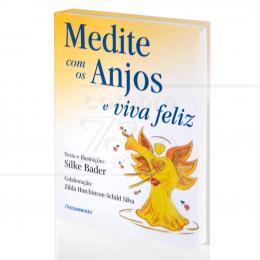 MEDITE COM OS ANJOS E VIVA FELIZ|SILKE BADER  -  PENSAMENTO