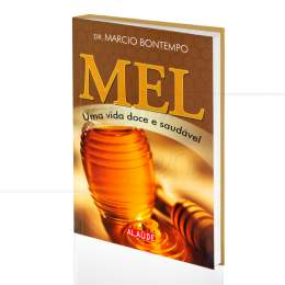 MEL - UMA VIDA DOCE E SAUDÁVEL|DR. MARCIO BONTEMPO  -  ALAÚDE