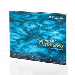 MENSAGENS DE OTIMISMO PARA O DIA-A-DIA|M. D. BASTOS  -  GAIA