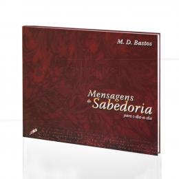 MENSAGENS DE SABEDORIA PARA O DIA-A-DIA|M. D. BASTOS  -  GAIA