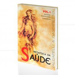 METAFÍSICA DA SAÚDE VOL. 1 - RESPIRATÓRIO E DIGESTIVO|VALCAPELLI & GASPARETTO  -  VIDA & CONSCIÊNCIA