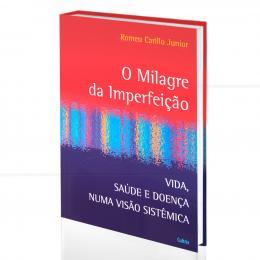 MILAGRE DA IMPERFEIÇÃO, O - VIDA, SAÚDE E DOENÇA NUMA VISÃO SISTÊMICA|ROMEU CARILLO JUNIOR  -  CULTRIX