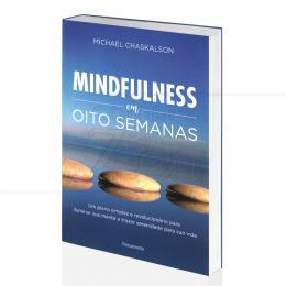 MINDFULNESS EM OITO SEMANAS|MICHAEL CHASKALSON - PENSAMENTO