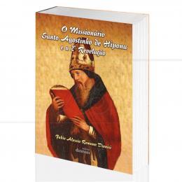 MISSIONÁRIO SANTO AGOSTINHO DE HIPONA, O - E A 2ª REVELAÇÃO|FABIO ALESSIO R. DIONISI - DIONISI