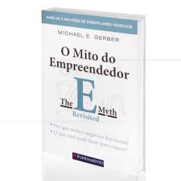 MITO DO EMPREENDEDOR, O|MICHAEL E. GERBER - FUNDAMENTO