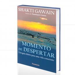 MOMENTO DE DESPERTAR - UM GUIA DIÁRIO PARA UMA VIDA CONSCIENTE|SHAKI GAWAIN  -  PENSAMENTO