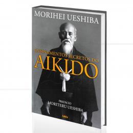 ENSINAMENTOS SECRETOS DO AIKIDÔ|MORIHEI UESHIBA  -  CULTRIX