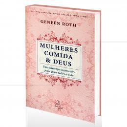 MULHERES, COMIDA & DEUS|GENEEN ROTH  -  LUA DE PAPEL