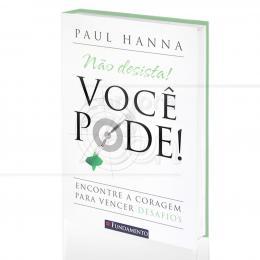 NÃO DESISTA! VOCÊ PODE!|PAUL HANNA  -  FUNDAMENTO