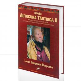 AUTOCURA TÂNTRICA II - AUTOCURA TÂNTRICA DO CORPO E DA MENTE|LAMA GANGCHEN RIMPOCHE  -  GAIA