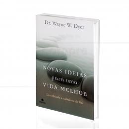 NOVAS IDEIAS PARA UMA VIDA MELHOR - DESCOBRINDO A SABEDORIA DO TAO|DR. WAYNE- W. DYER  -  NOVA ERA
