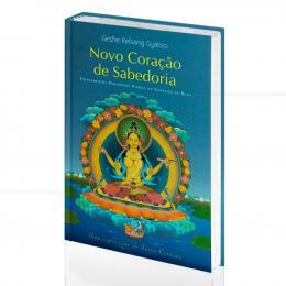 NOVO CORAÇÃO DE SABEDORIA - ENSINAMENTOS PROFUNDOS VINDOS DO CORAÇÃO DE BUDA|GESHE KELSANG GYATSO  -  THARPA BRASIL