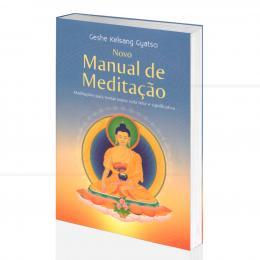 NOVO MANUAL DE MEDITAÇÃO - MEDITAÇÕES P/ TORNAR NOSSA VIDA FELIZ E SIGNIFICATIVA|GESHE KELSANG GYATSO - THARPA BRASIL
