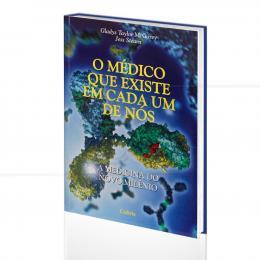MÉDICO QUE EXISTE EM CADA UM DE NÓS, O - A MEDICINA DO NOVO MILÊNIO|GLADYS TAYLOR MCGAREY & JESS STEARN  -  CULTRIX