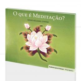 QUE É MEDITAÇÃO, O? (BUDISMO P/ CRIANÇAS)|GESHE KELSANG GYATSO  -  THARPA BRASIL