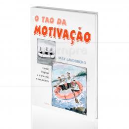 TAO DA MOTIVAÇÃO, O - COMO INSPIRAR A SI MESMO E AOS OUTROS|MAX LANDSBERG  -  CULTRIX
