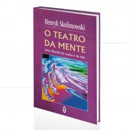 TEATRO DA MENTE, O - UMA FILOSOFIA DO COSMO E DA VIDA|HENRYK SKOLIMOWSKI  -  TEOSÓFICA