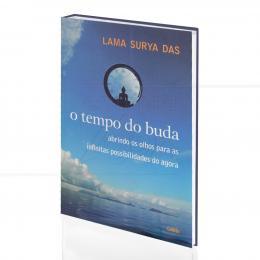 TEMPO DO BUDA, O - ABRINDO OS OLHOS PARA AS INFINITAS POSSIBILIDADES DO AGORA|LAMA SURYA DAS  -  CULTRIX