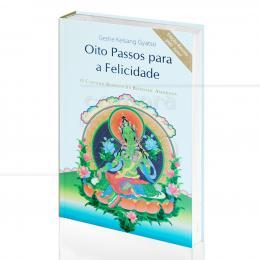 OITO PASSOS PARA A FELICIDADE - O CAMINHO BUDISTA DA BONDADE AMOROSA|GESHE KELSANG GYATSO  -  THARPA BRASIL