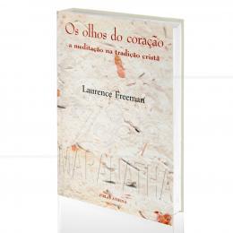 OLHOS DO CORAÇÃO, OS - A MEDITAÇÃO NA TRADIÇÃO CRISTÃ|LAURANCE FREEMAN  -  PALAS ATHENA