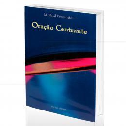 ORAÇÃO CENTRANTE - RENOVANDO UMA ANTIGA PRÁTICA DE ORAÇÃO CRISTÃ|M. BASIL PENNINGTON  -  PALAS ATHENA
