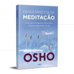 SEIS ASPECTOS DA MEDITAÇÃO, OS - FORMA PARA ALCANÇAR A PLENITUDE DO SER|OSHO - CULTRIX