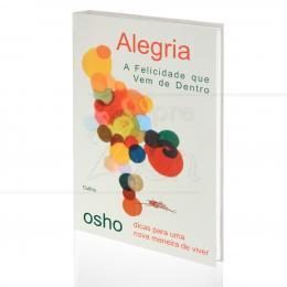 ALEGRIA - A FELICIDADE QUE VEM DE DENTRO|OSHO  -  CULTRIX