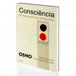 CONSCIÊNCIA - A CHAVE PARA VIVER EM EQUILÍBRIO|OSHO  -  CULTRIX