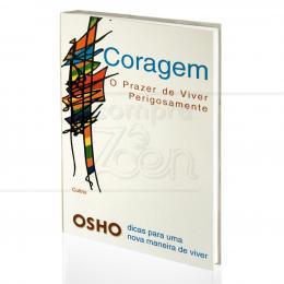 CORAGEM - O PRAZER DE VIVER PERIGOSAMENTE|OSHO  -  CULTRIX