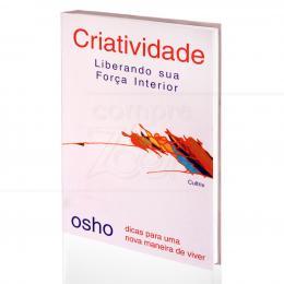 CRIATIVIDADE - LIBERANDO SUA FORÇA INTERIOR|OSHO  -  CULTRIX