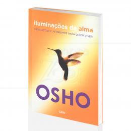 ILUMINAÇÕES DA ALMA - MEDITAÇÕES E AFORISMOS PARA O BEM VIVER|OSHO - CULTRIX