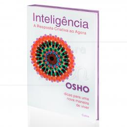 INTELIGÊNCIA - A RESPOSTA CRIATIVA AO AGORA|OSHO  -  CULTRIX