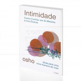 INTIMIDADE - COMO CONFIAR EM SI MESMO E NOS OUTROS|OSHO  -  CULTRIX