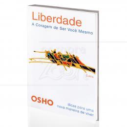 LIBERDADE - A CORAGEM DE SER VOCÊ MESMO|OSHO  -  CULTRIX