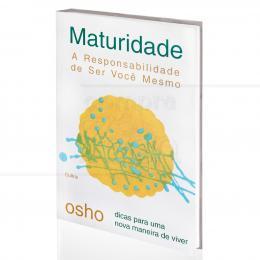 MATURIDADE - A RESPONSABILIDADE DE SER VOCÊ MESMO|OSHO  -  CULTRIX