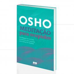 MEDITAÇÃO PARA OCUPADOS - ESTRATÉGIAS PARA PESSOAS SEM TEMPO PARA MEDITAR|OSHO - BESTSELLER
