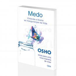 MEDO - ENTENDA E ACEITE AS INSEGURANÇAS DA VIDA|OSHO - CULTRIX