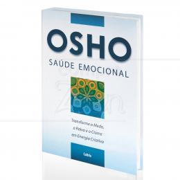 SAÚDE EMOCIONAL - TRANSFORME O MEDO, A RAIVA E O CIÚME EM ENERGIA CRIATIVA|OSHO  -  CULTRIX
