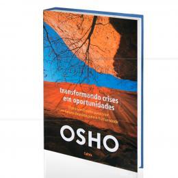 TRANSFORMANDO CRISES EM OPORTUNIDADES - O GRANDE DESAFIO PARA CRIAR UM FUTURO DOURADO PARA A HUMANIDADE|OSHO  -  CULTRIX