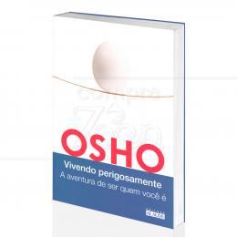 VIVENDO PERIGOSAMENTE - A AVENTURA DE SER QUEM VOCÊ É|OSHO - ALAÚDE