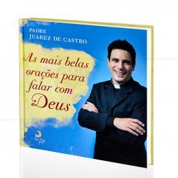 MAIS BELAS ORAÇÕES PARA FALAR COM DEUS, AS|PADRE JUAREZ DE CASTRO  -  LUA DE PAPEL