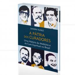 PÁTRIA DOS CURADORES, A - UMA HISTÓRIA DA MEDICINA E CURA ESPIRITUAL NO BRASIL|SANDRA NUÑES  -  PENSAMENTO