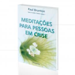 MEDITAÇÕES PARA PESSOAS EM CRISE|PAUL BRUNTON - SAM & LESLIE COHEN (ORGS.)  -  PENSAMENTO
