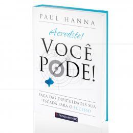 ACREDITE! VOCÊ PODE!|PAUL HANNA  -  FUNDAMENTO